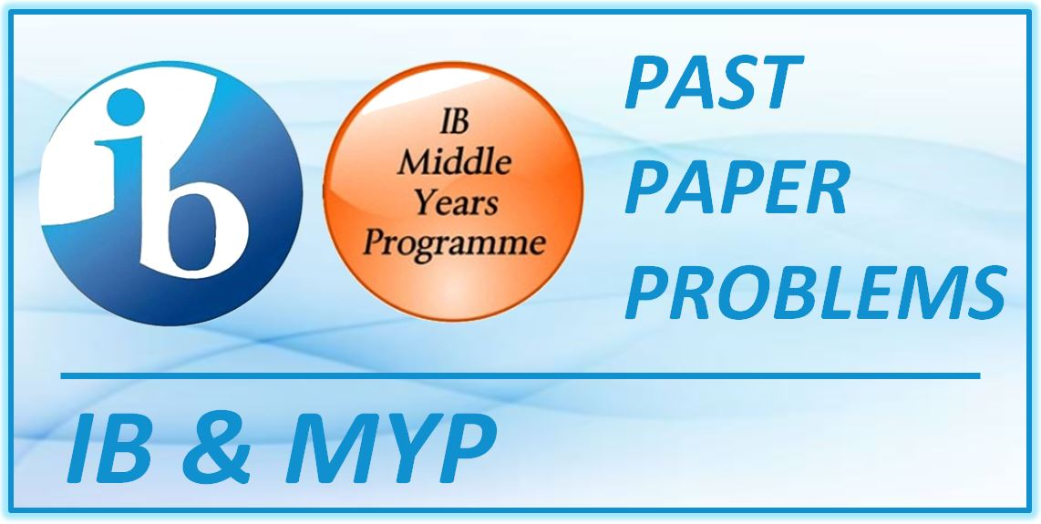 IB and MYP Past Paper Problems Solved